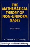 The Mathematical Theory of Non-uniform Gases: An Account of the Kinetic Theory of Viscosity, Thermal Conduction and Diffusion in Gases