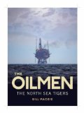 The Oilmen: The North Sea Tigers